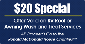$20 Special - Offer Valid on RV Roof or Awning Wash and Treat Services, All Proceeds Go to the Ronald McDonald House Charities™